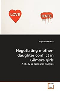Negotiating Mother-Daughter Conflict in Gilmore Girls