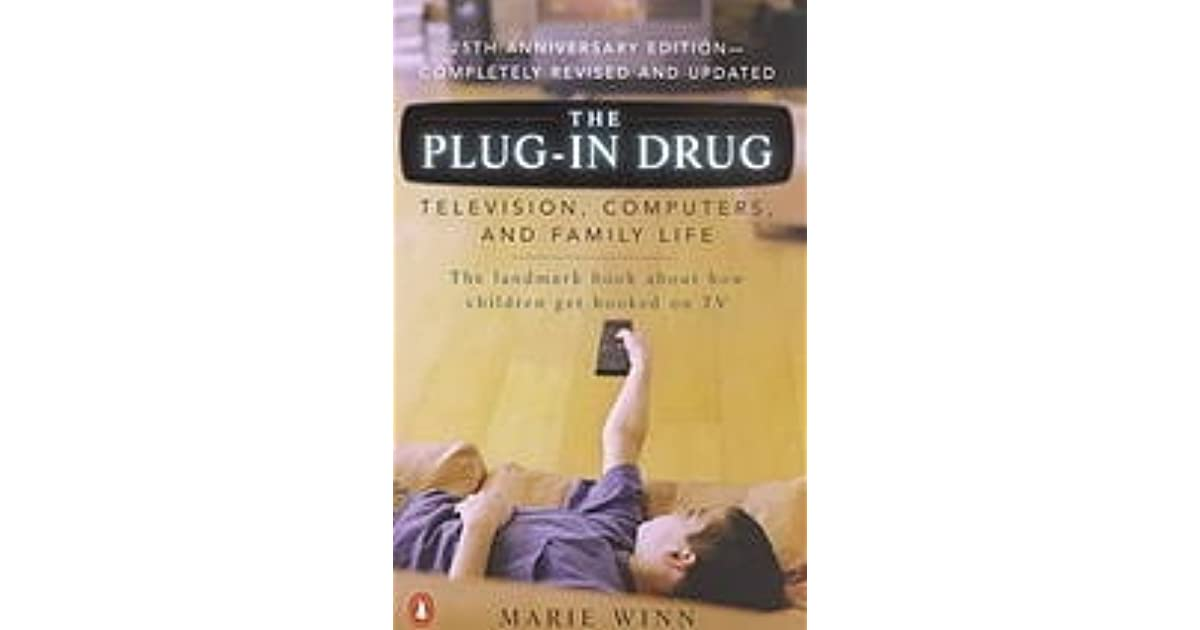 The Plug-In Drug: Television, Computers, and Family Life by Marie Winn