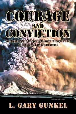 Courage and Conviction: An Alaska State Trooper's Journey Through a Life of Principled Law Enforcement
