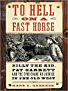 To Hell on a Fast Horse: Billy the Kid, Pat Garrett, and the Epic Chase to Justice in the Old West