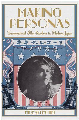Making Personas: Transnational Film Stardom in Modern Japan