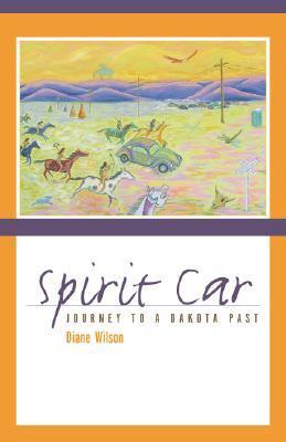 Spirit Car: Journey to a Dakota Past by Diane Wilson