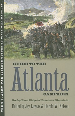 Guide to the Atlanta Campaign: Rocky Face Ridge to Kennesaw Mountain (U.S. Army War College Guides to Civil War Battles)