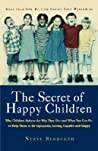 The Secret of Happy Children: Why Children Behave the Way They Do--and What You Can Do to Help Them to Be Optimistic, Loving, Capable, and Happy