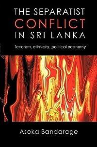 The Separatist Conflict in Sri Lanka: Terrorism, Ethnicity, Political Economy