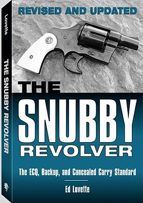 The Snubby Revolver: The Ecq, Backup, and Concealed Carry Standard, Revised and Updated Edition