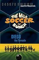 Diego the Tornado (The Wild Soccer Bunch, #2)
