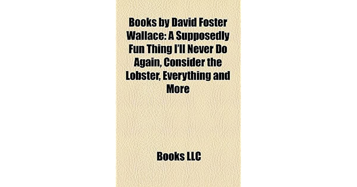 "consider the lobster essay wallace Discussion 10: consider the lobster read the following essay in his article ""consider the lobster"", forest wallace is attempting to coax his reader into."