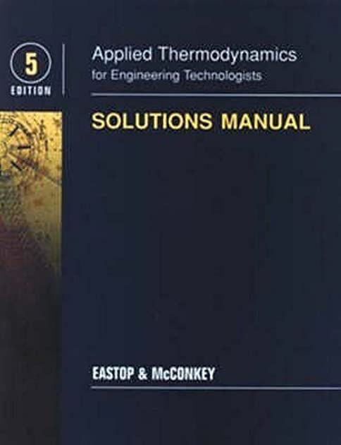 applied thermodynamics for engineering technologists solutions rh goodreads com applied thermodynamics by mcconkey solution manual free download applied thermodynamics 5th edition solutions manual