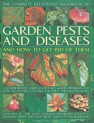 The Complete Illustrated Handbook of Garden Pests and Diseases and