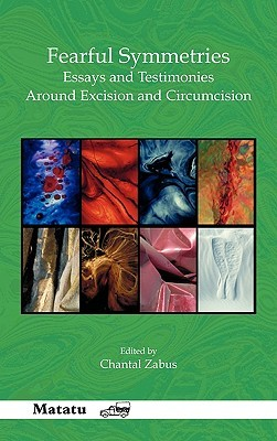 Fearful Symmetries: Essays and Testimonies Around Excision and Circumcision