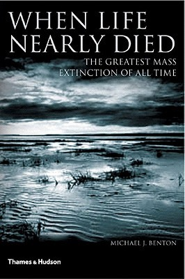 When Life Nearly Died: The Greatest Mass Extinction of All Time