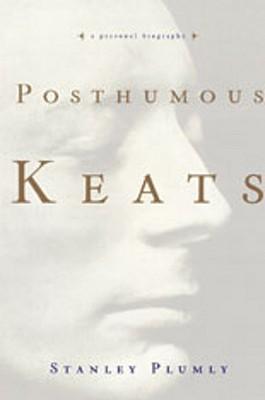 Posthumous Keats: A Personal Biography