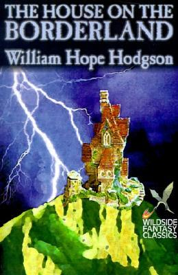 The House on the Borderland by William Hope Hodgson, Fiction, Horror