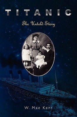 Titanic: The Untold Story W. Mae Kent