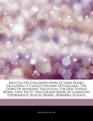 Articles on Children's Non-Fiction Books, Including: A Child's History of England, the Story of Mankind, Valuetales, the Way Things Work, Foul Facts, the Golden Book of Chemistry Experiments, Rascal (Book), Horrible Science