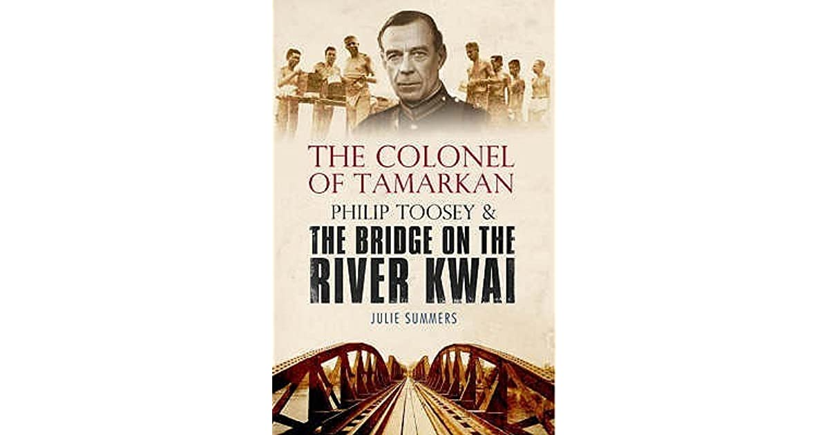 The Colonel Of Tamarkan Philip Toosey And The Bridge On The River