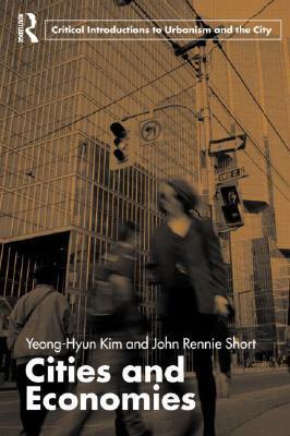 Cities and Economies (Yeong-Hyun Kim, John Rennie Short)