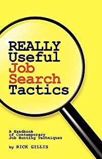 Really Useful Job Search Tactics: A Handbook of Contemporary Job Hunting Techniques