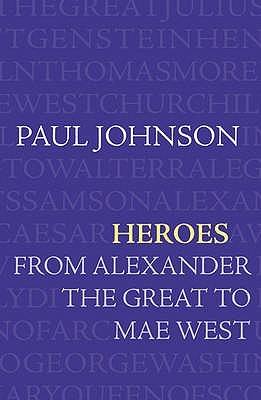 Heroes: From Alexander the Great to Mae West
