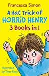 A Hat Trick Of Horrid Henry: 3 Books In 1