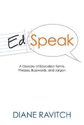 Edspeak~A Glossary of Education Terms, Phrases, Buzzwords, and Jargon [2007]