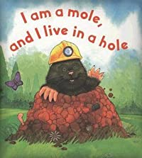 I Am a Mole, and I Live in a Hole