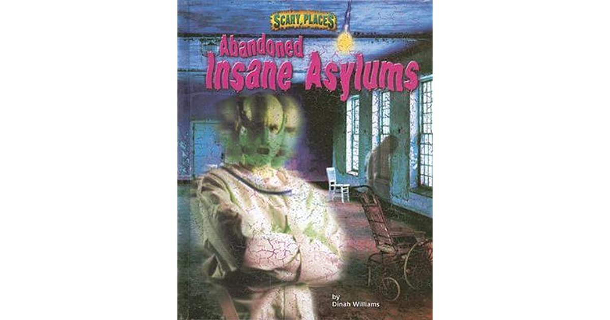 Abandoned Insane Asylums By Dinah Williams