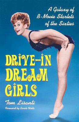 Drive-In Dream Girls  A Galaxy of B-Movie Starlets of the Sixties