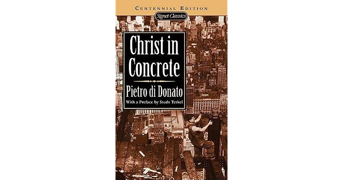 pietro di donatos christ in concrete essay Pictures of the true first edition of christ in concrete by pietro di donato includes identificaton criteria and points of issue to help collectors identify the.