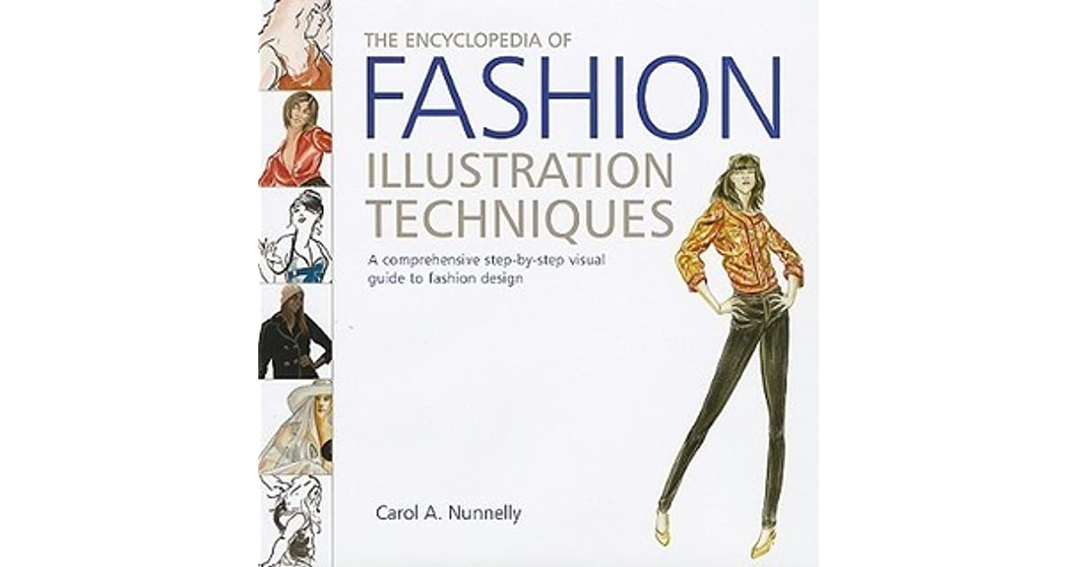 The Encyclopedia Of Fashion Illustration Techniques A Comprehensive Step By Step Visual Guide To Fashion Design By Carol A Nunnelly