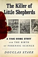 The Killer of Little Shepherds: A True Crime Story and the Birth of Forensic Science