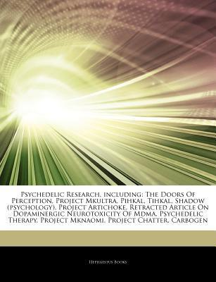 Articles on Psychedelic Research, Including: The Doors of Perception, Project Mkultra, Pihkal, Tihkal, Shadow (Psychology), Project Artichoke, Retracted Article on Dopaminergic Neurotoxicity of Mdma, Psychedelic Therapy, Project Mknaomi