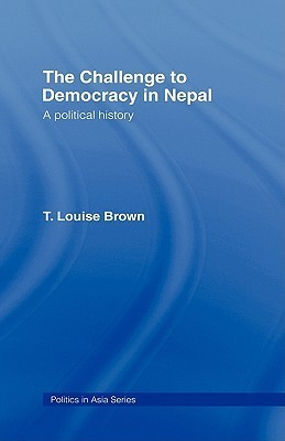 The Challenge to Democracy in Nepal (Politics in Asia)