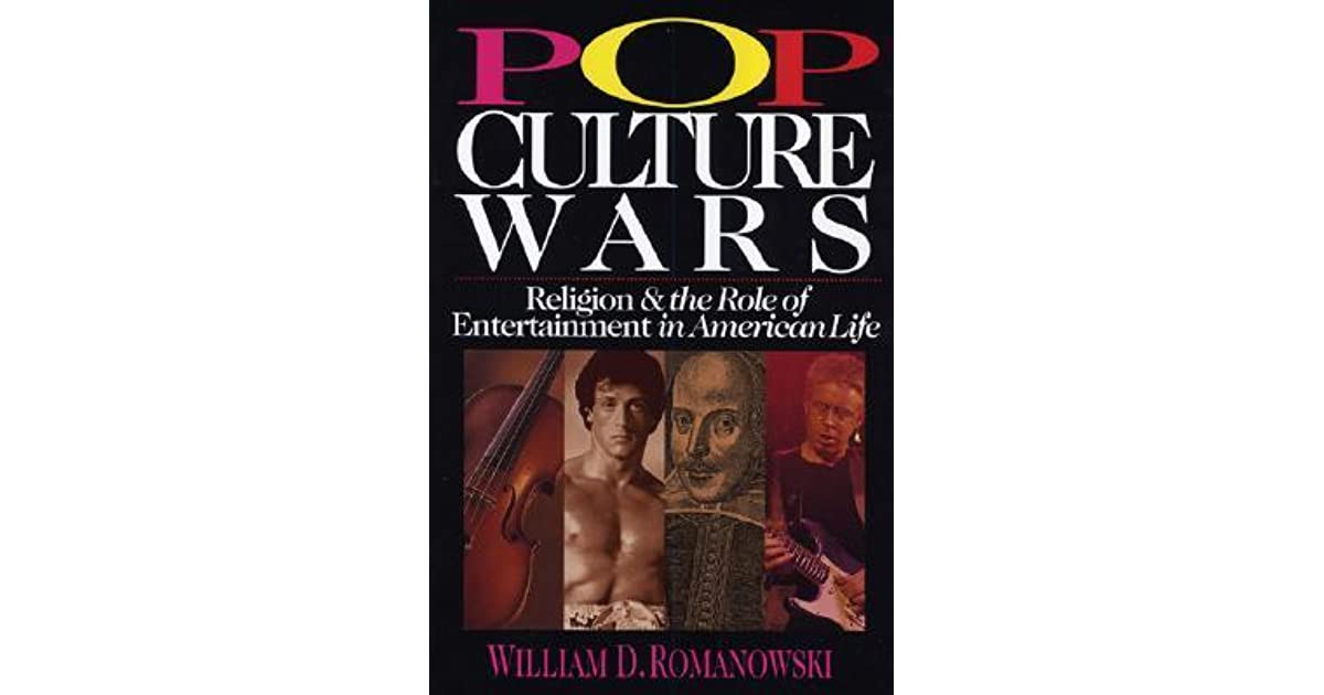 Pop Culture Wars: Religion & the Role of Entertainment in American Life by  William D. Romanowski