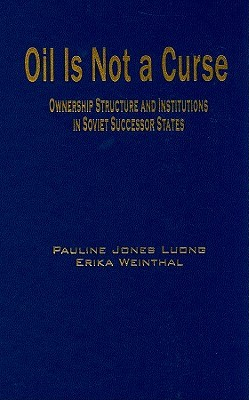 Oil Is Not a Curse: Ownership Structure and Institutions in Soviet Successor States