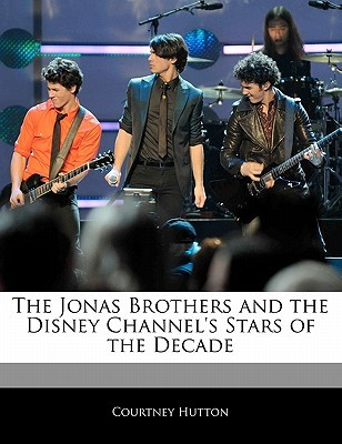 Off the Record Guide to the Jonas Brothers and the Disney Channel's Stars of the Decade