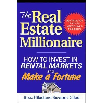 the real estate millionaire how to invest in rental markets and make a fortune gilad suzanne gilad boaz