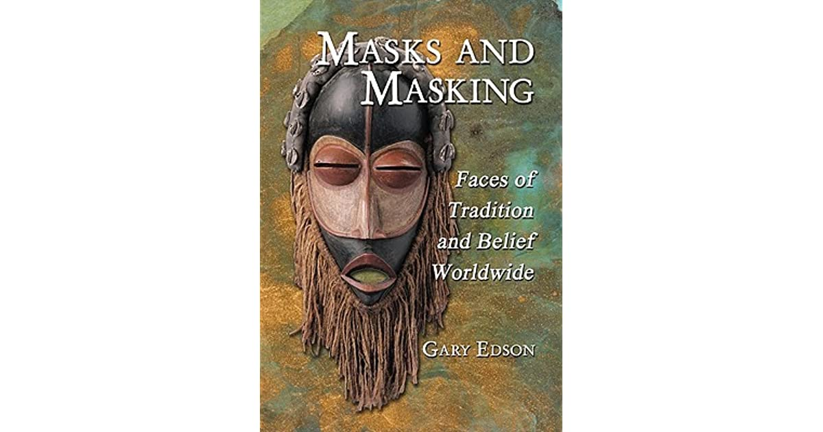 Masks And Masking Faces Of Tradition And Belief Worldwide By Gary Edson