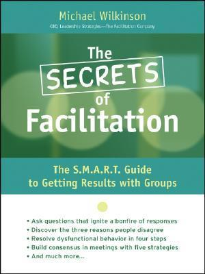 The-Secrets-of-Facilitation-The-S-M-A-R-T-Guide-to-Getting-Results-With-Groups