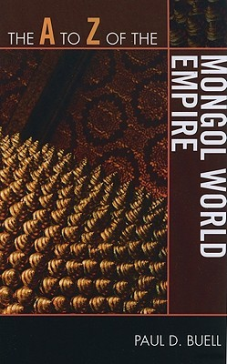 A to Z of the Mongol World Empire by Paul D. Buell