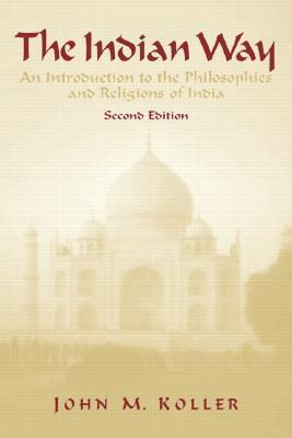 The Indian Way  An Introduction to the Philosophies & Religions of India, 2 edition