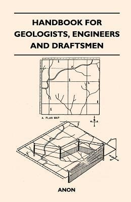 Handbook for Geologists, Engineers and Draftsmen