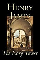 The Ivory Tower by Henry James, Fiction, Classics, Literary