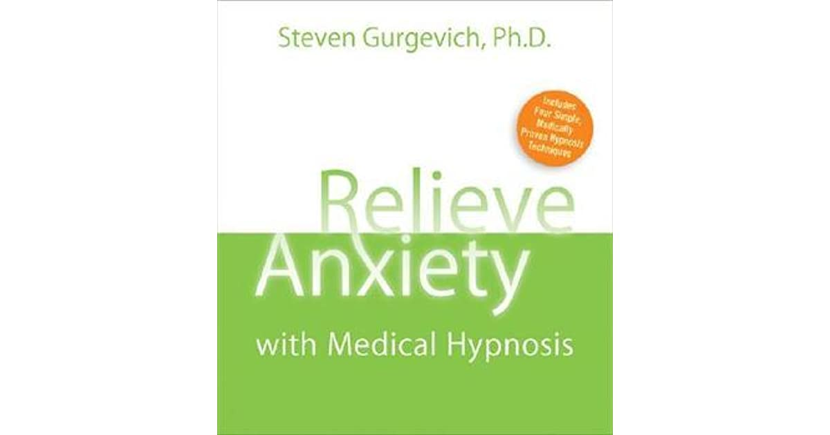 Relieve Anxiety With Medical Hypnosis By Steven Gurgevich