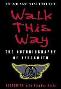 Walk This Way: The Autobiography of Aerosmith
