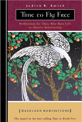 Time to Fly Free: Meditations for Those Who Have Left an Abusive Relationship