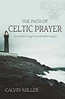 The Path to Celtic Prayer: An Ancient Way to Contemporary Joy. Calvin Miller
