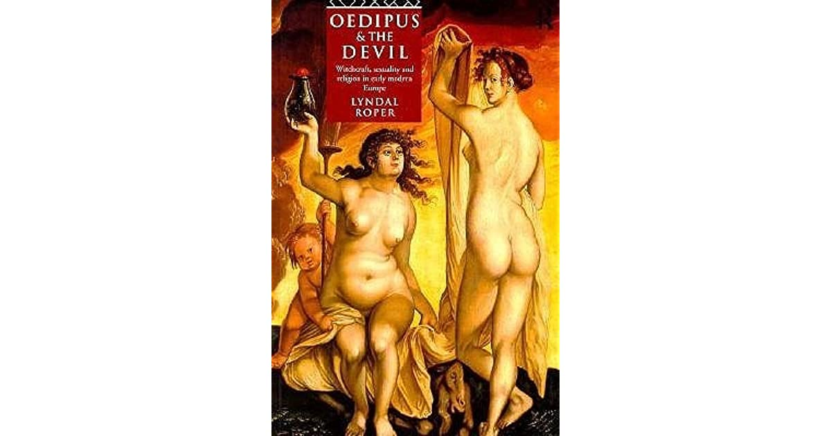 Oedipus and the Devil: Witchcraft, Religion and Sexuality in Early Modern  Europe by Lyndal Roper