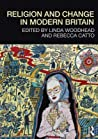 Religion and Change in Modern Britain by Linda Woodhead